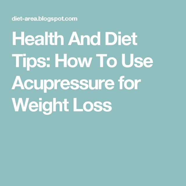 Health And Diet Tips: How To Use Acupressure for Weight Loss