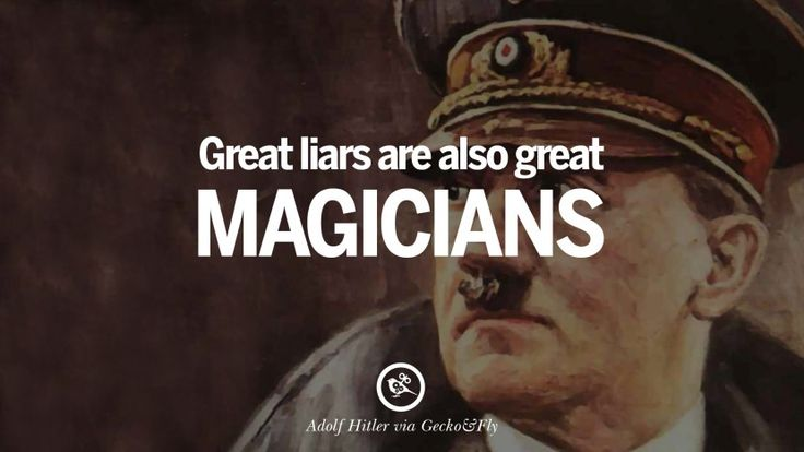 Great liars are also great magicians. 40 Adolf Hitler Quotes on War, Politics, Nationalism, And Lies