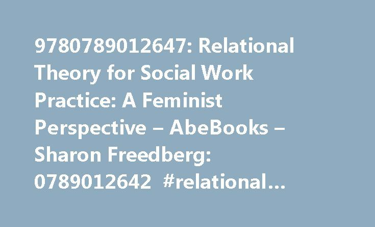 social work and feminist theory Feminist theory is the extension of feminism into theoretical kimberlé crenshaw's work is central to feminist legal theory the similarity in the theoretical commitments to experience as theory building, and as a point of social change through the performance of experiences.
