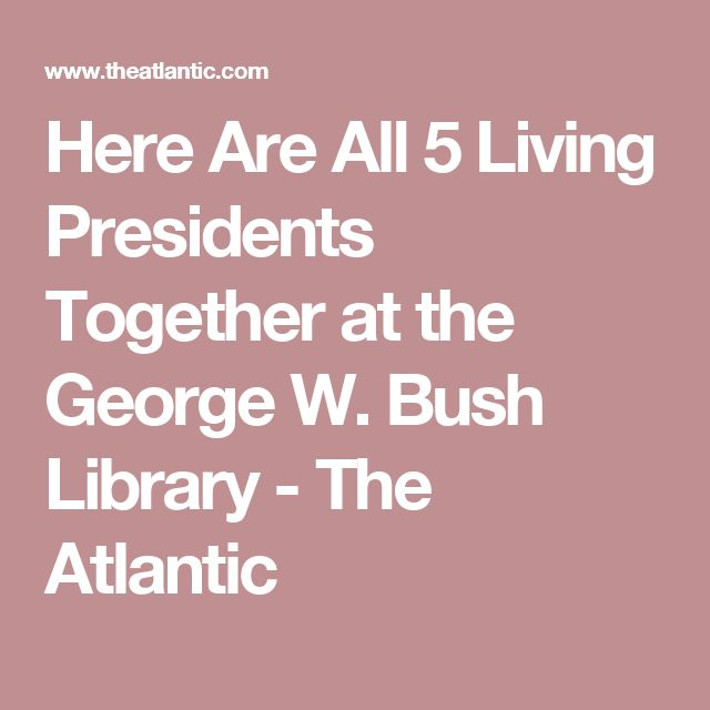Here Are All 5 Living Presidents Together at the George W. Bush Library - The Atlantic