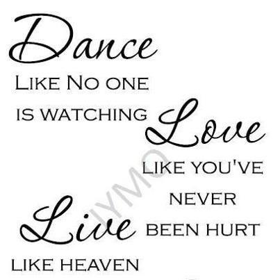 Dance ..... Love .... Live...    Nieuwe teksten , leuk voor boven je bed , eettafel   jymo.nl