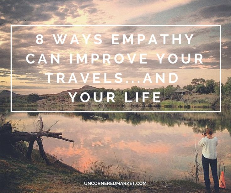 On your next trip, don't forget to pack your empathy. 8 Ways Empathy Can Improve Your Travels…And Your Life