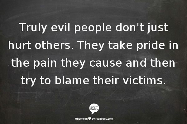 Evil people feel no remorse. Love it when they think they're hurting others. Not possible to hurt our happiness.