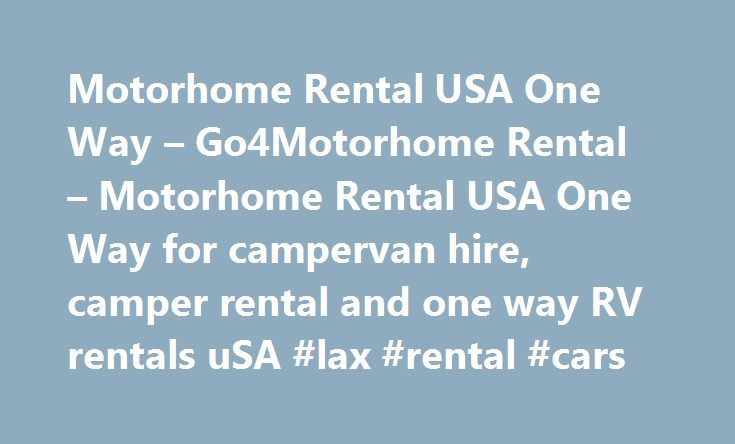 Motorhome Rental USA One Way – Go4Motorhome Rental – Motorhome Rental USA One Way for campervan hire, camper rental and one way RV rentals uSA #lax #rental #cars http://rentals.nef2.com/motorhome-rental-usa-one-way-go4motorhome-rental-motorhome-rental-usa-one-way-for-campervan-hire-camper-rental-and-one-way-rv-rentals-usa-lax-rental-cars/  #one way rentals # Motorhome Rental USA One Way Have you ever dreamed of doing the Great American Road Trip, crossing this great country from North to…