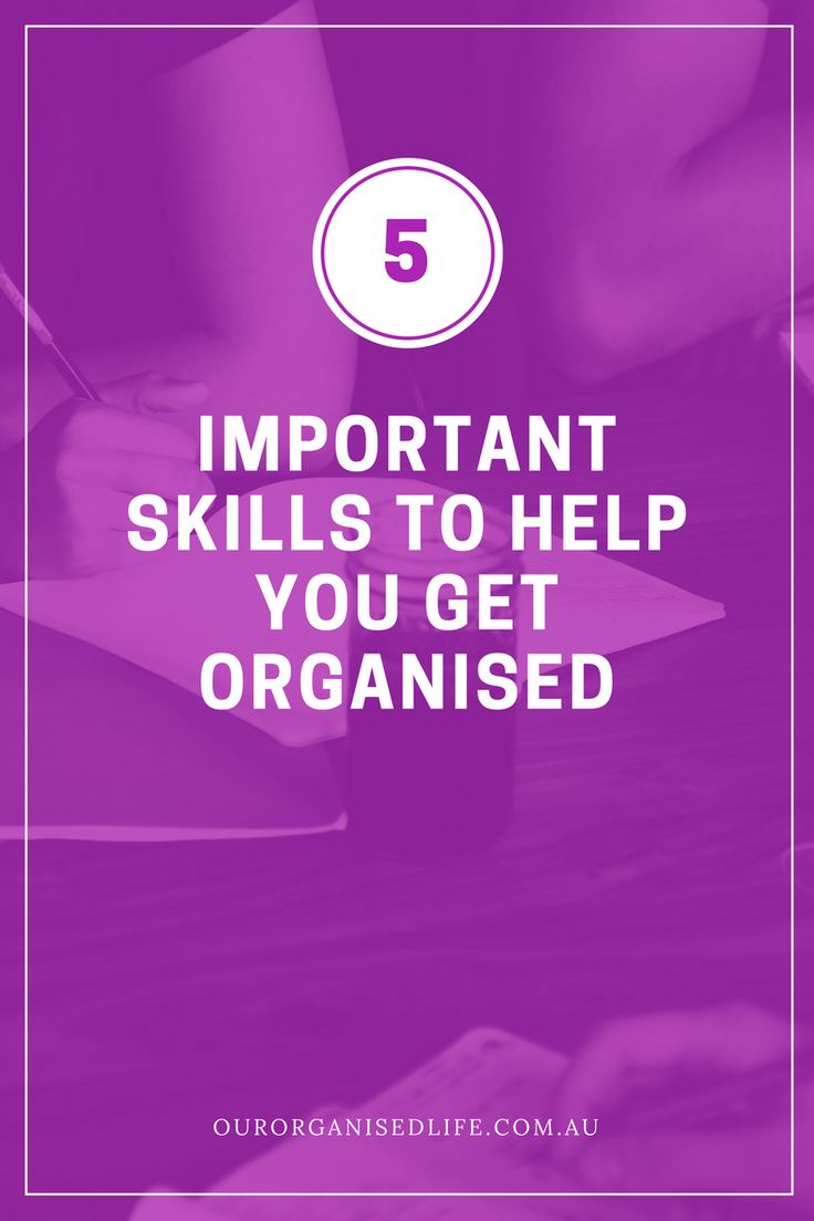 5 Important Skills to Help You Get Organised