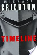 Timeline, Michael Crichton, so much better than the film!  Science fiction and history met up and wrote this book.  I LOVED it!!!!!