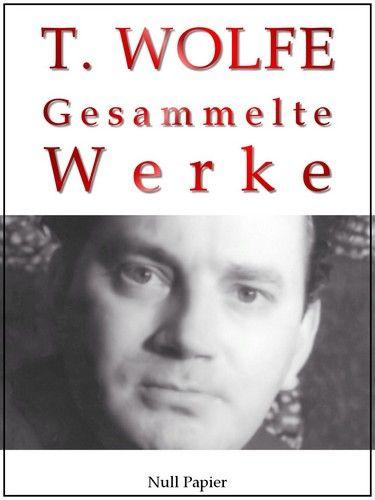Thomas Wolfe: Thomas Wolfe - Gesammelte Werke