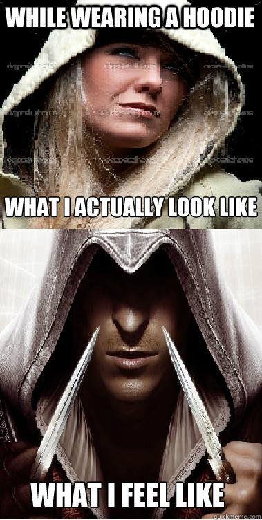 YUP! Especially when I'm wearing my Assassin's Creed hoodie. #AssassinsCreed Moments