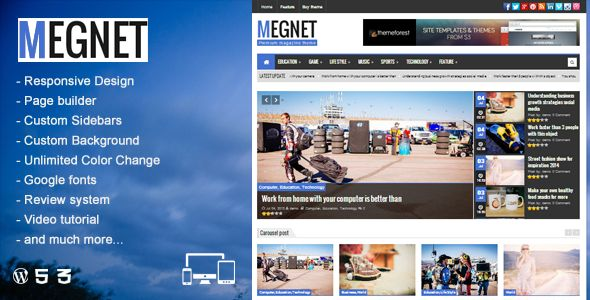 Megnet - WordPress Magazine theme   http://themeforest.net/item/megnet-wordpress-magazine-theme/6401638?ref=damiamio             Megnet is a clean and fully responsive Wordpress theme for news & magazines. This theme is powerful with custom page builder, widgets, theme options, unlimited colors, review system, user review, custom sidebar, custom background and much more! Useful Themeoption  Author review with user rating  Rich Snippets Support  Theme Features   Responsive Design   Page…