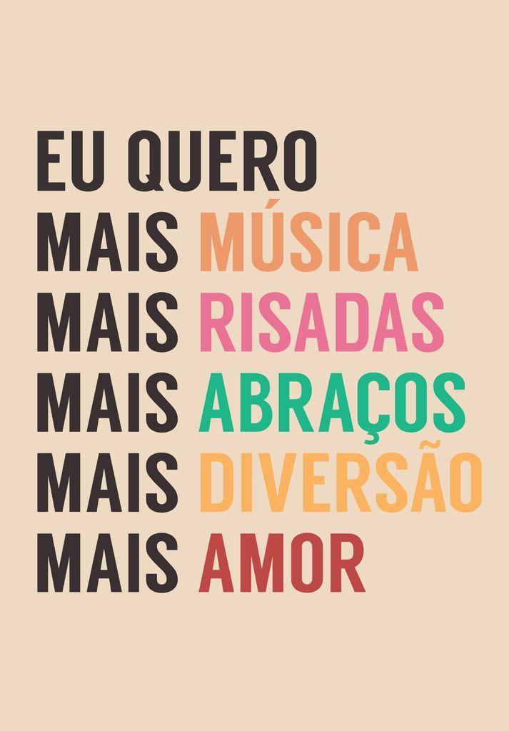 Eu quero mais música, mais risadas, mais abraços, mais diversão, mais amor.