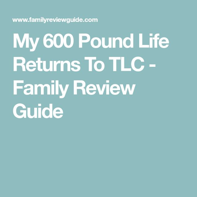 My 600 Pound Life Returns To TLC - Family Review Guide