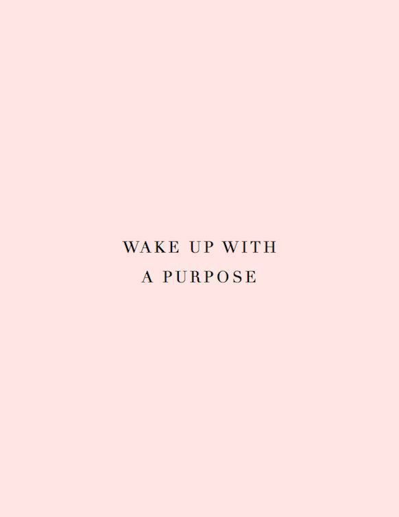 Wake Up With A Purpose Encouragement Quotes Inspirational Words Boss Quotes