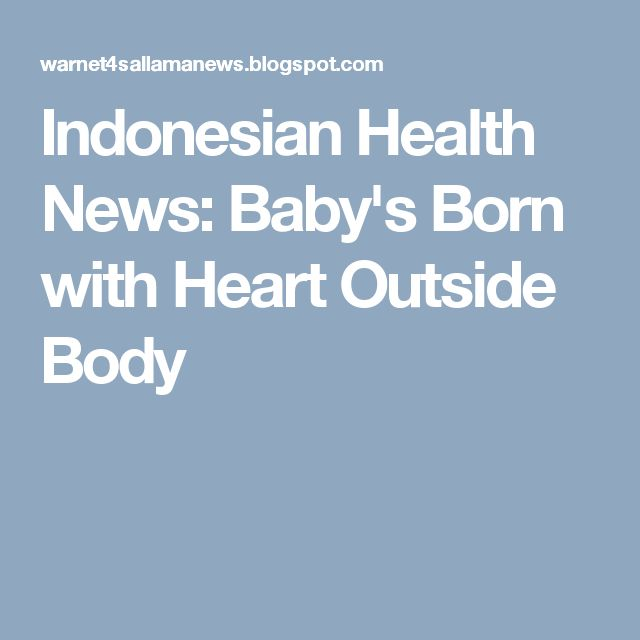 Indonesian Health News: Baby's Born with Heart Outside Body