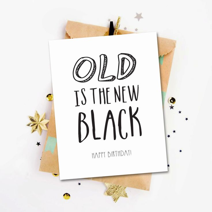 Funny birthday card. Old Is The New Black greeting card. A funny way to wish happy birthday. Digital card file for instant download. by GraphicCorner on Etsy