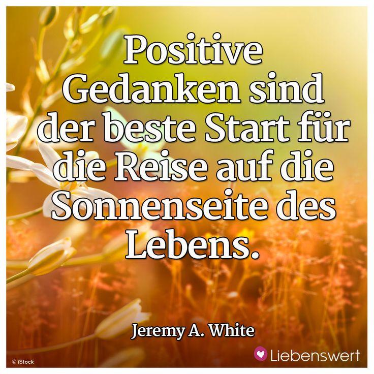 Positive Gedanken sind der beste Start für die Reise auf die Sonnenseite des Lebens. (Jeremy A. White) #sprüche #gedanken #leben