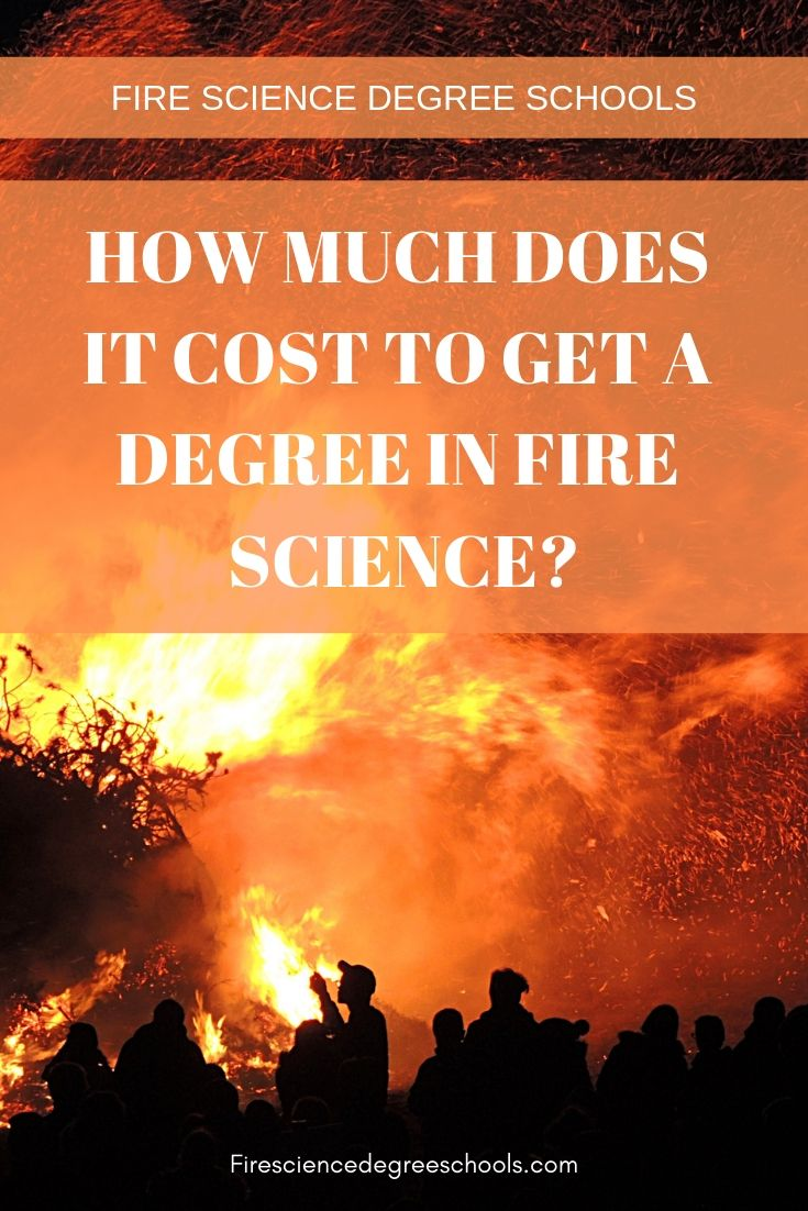 How Much Does It Cost To Get A Degree In Fire Science Science Degree Science College Usa