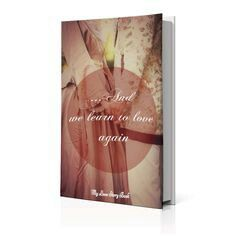 ...And we learn to love again. Just one of the Love Story Books we have written. Let us write your Love Story Book.