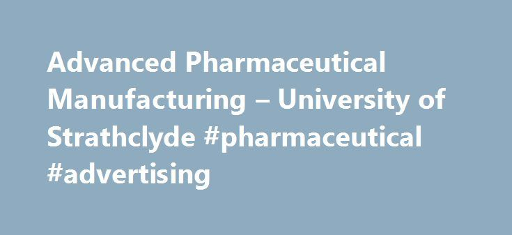 Advanced Pharmaceutical Manufacturing – University of Strathclyde #pharmaceutical #advertising http://pharmacy.nef2.com/advanced-pharmaceutical-manufacturing-university-of-strathclyde-pharmaceutical-advertising/  #pharmaceutical manufacturing # University of Strathclyde MSc/PgDip Advanced Pharmaceutical Manufacturing show all Study mode and duration :12 months full-time24 months part-time Start date. September 2016 Why this course? This unique Masters course trains you in key aspects of…