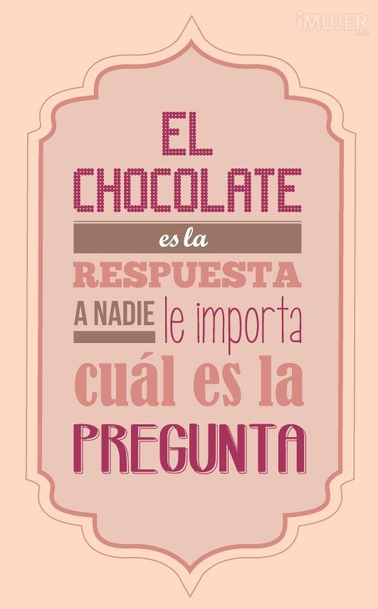 """""""El chocolate es la respuesta, a nadie le importa cuál es la pregunta."""" #mujer #frases #lifestyle"""
