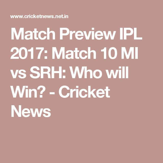Match Preview IPL 2017: Match 10 MI vs SRH: Who will Win? - Cricket News