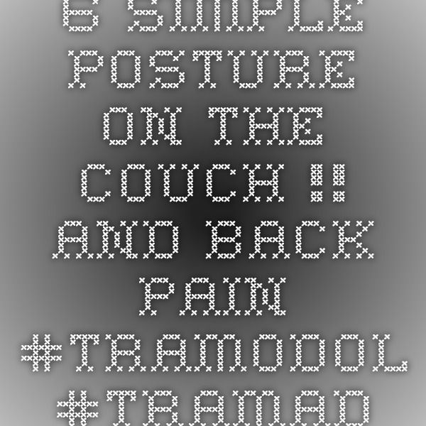 6 simple posture on the couch !! And back pain  #TRAMODOL #TRAMADOL