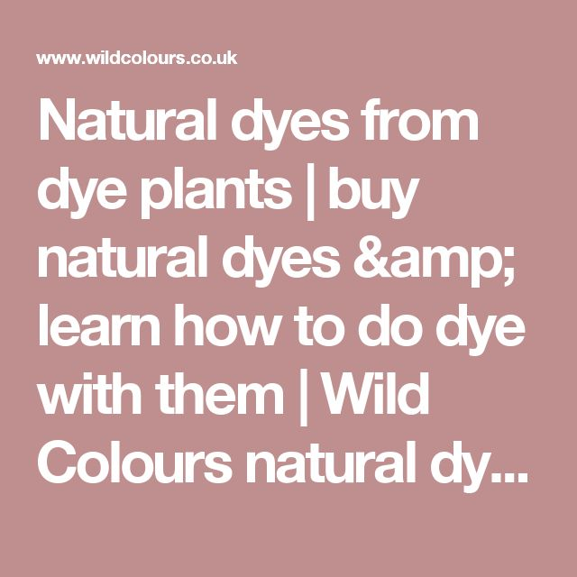 natural dyes from plants in producing The dye can be extracted from several plants the raw materials used in the natural production of indigo are leaves from a variety of plant species.