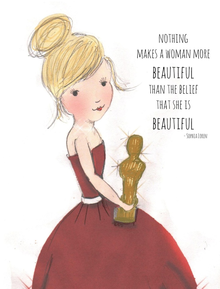 Nothing makes a woman more BEAUTIFUL than thr belief that she is BEAUTIFUL.