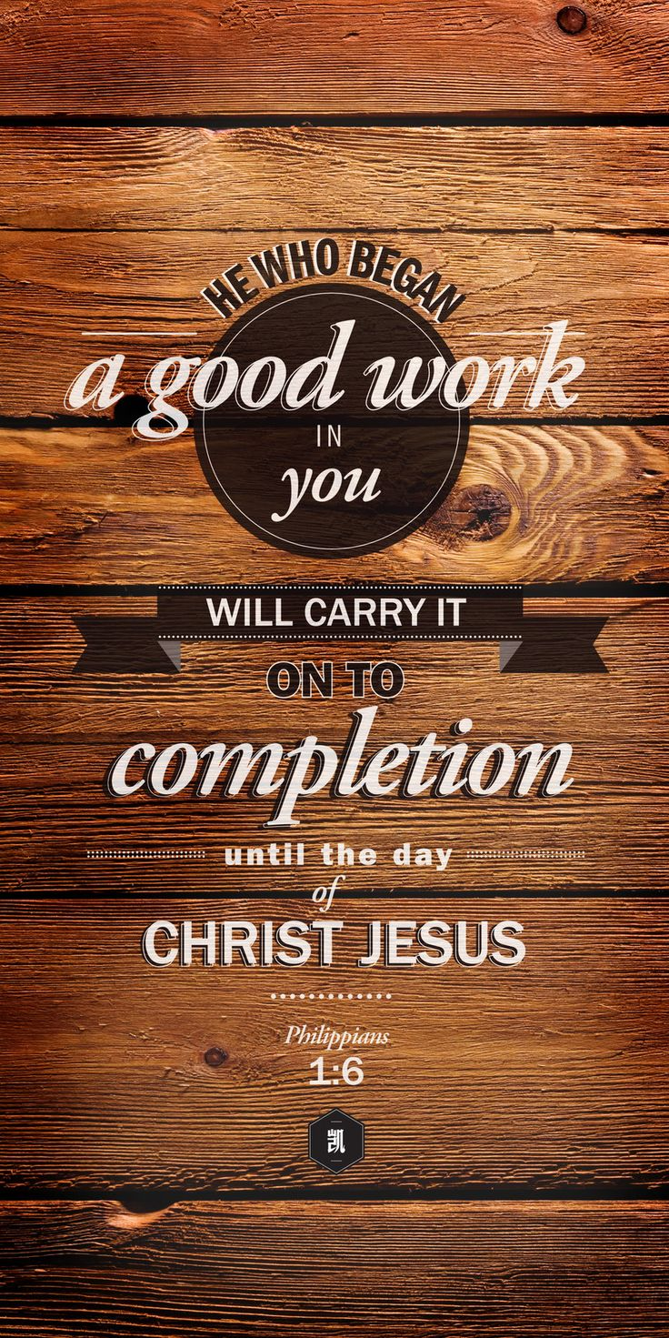 philippians 1 6 he who began a good work in you will carry it on to completion until the day. Black Bedroom Furniture Sets. Home Design Ideas