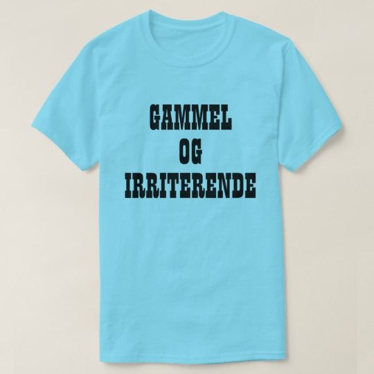 A Norwegian text: gammel og irriterende, that can be translate to: Old and Irritating . This blue t-shirt can be customized to give it you own unique look. You can customize this t-shirt to give it you own unique look.