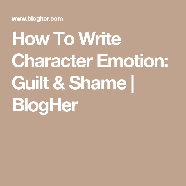 How To Write Character Emotion: Guilt & Shame | BlogHer