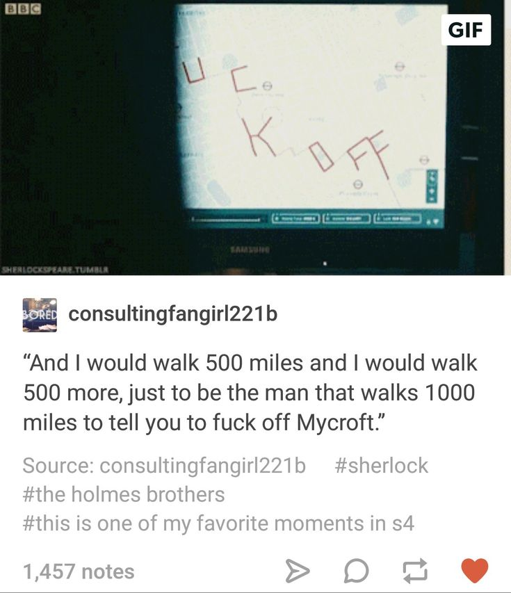 I would walk 1000 miles to tell you f**k off mycroft