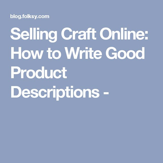 Selling Craft Online: How to Write Good Product Descriptions -