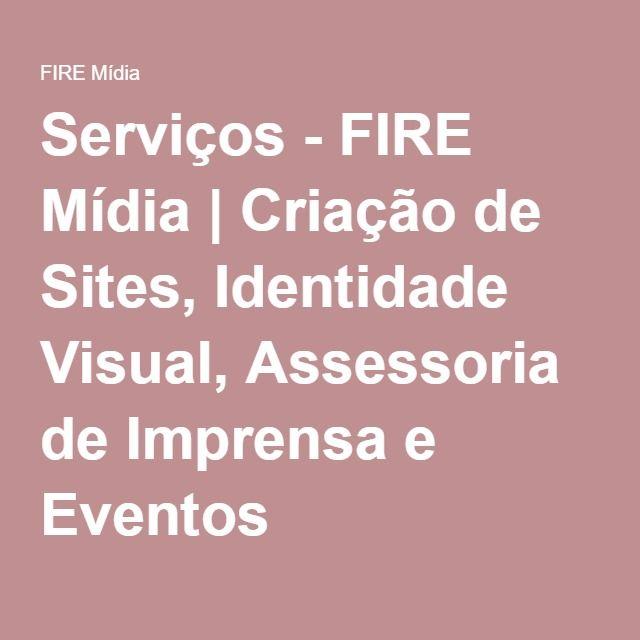 Serviços - FIRE Mídia | Criação de Sites, Identidade Visual, Assessoria de Imprensa e Eventos