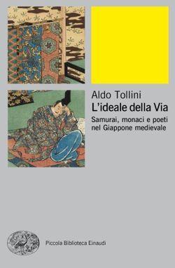 Aldo Tollini, L'ideale della Via, Piccola Biblioteca Einaudi Ns - DISPONIBILE ANCHE IN EBOOK