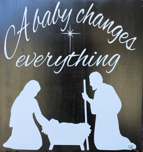 "One of my favorite newer songs for Christmas is ""A Baby Changes Everything"", by Faith Hill mainly because the God/child whose birth we celebrate in fact did change everything... for me at least and hopefully for you as well.  Anyway, here is a video of ""A Baby Changes Everything"" for you to contemplate as you go about your day and as we celebrate His birth.  https://www.youtube.com/watch?v=7D-DH9aT3bs"