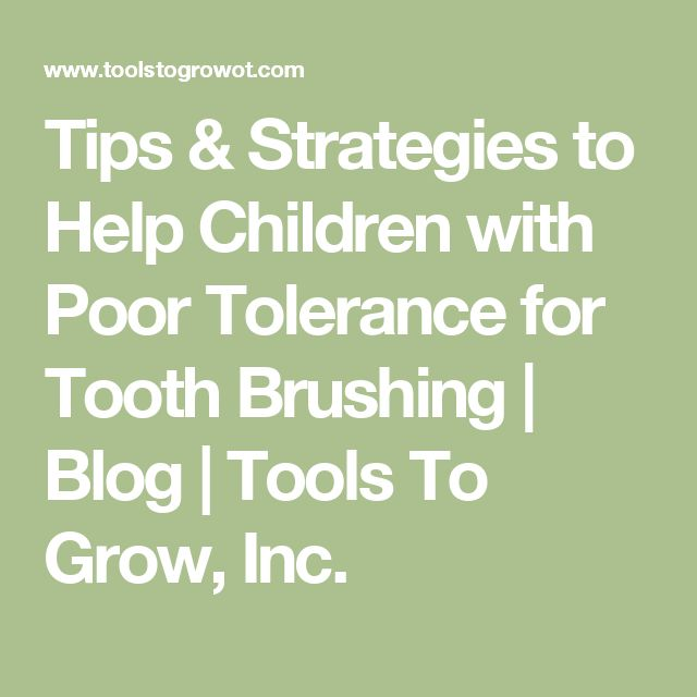 Tips & Strategies to Help Children with Poor Tolerance for Tooth Brushing | Blog | Tools To Grow, Inc.