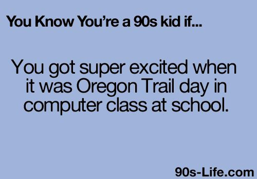 Yes!: 90S Kids, 80S Kids, My Life, Apples Computers, So True, Computers Class, Oregon Trail Games Funny, Yesss, True Stories
