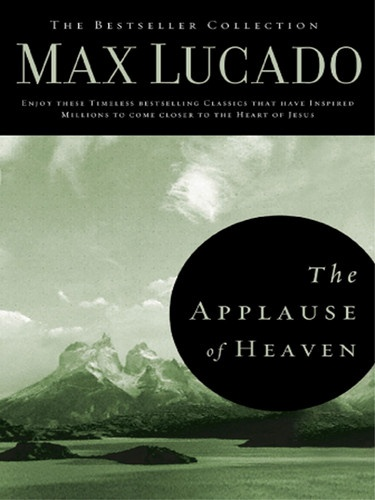 The Applause of Heaven by Max Lucado - a unique teaching from the Beatitudes