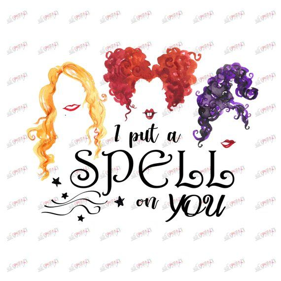 I Put A Spell On You Hocus Pocus Sanderson Sisters Halloween Watercolor Png Transfer Sublimation D Sanderson Sisters Sisters Drawing Printed Backdrops