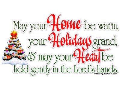 May your home be warm, your holidays grand and may your heart be held gently in the Lord's hands religious quote friend spiritual lord christmas christmas quote