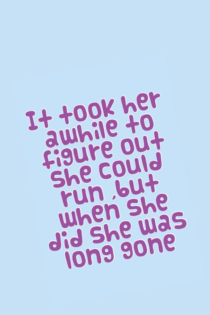 It took her a while to figure out but when she did she was long gone long gone .  Yup! #strength. #quotes