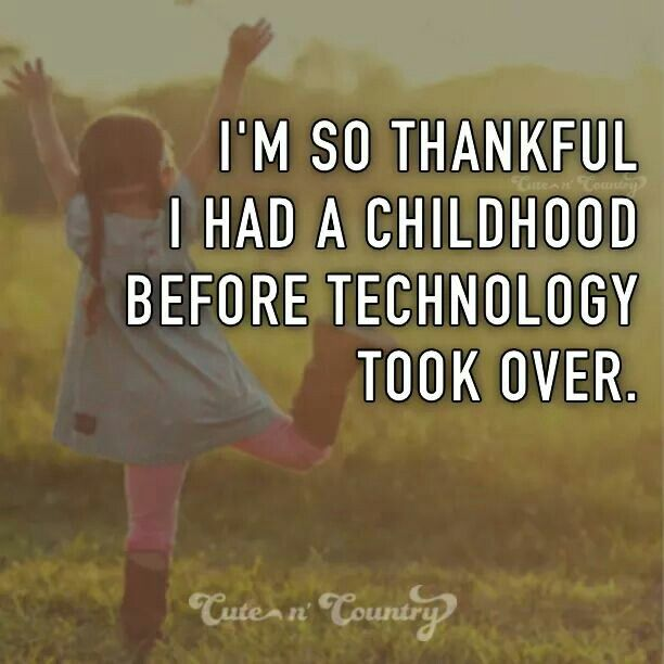 Truth, we made our own fun and many great memories