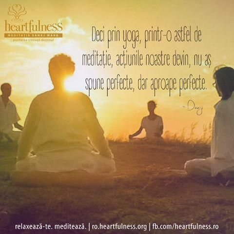 Deci prin yoga, printr-o astfel de meditație, acțiunile noastre devin, nu aș spune perfecte, dar aproape perfecte. ~ Kamlesh D Patel - Daaji #heartfulness   #knowbyheart   #hfnro Heartfulness România - Google+