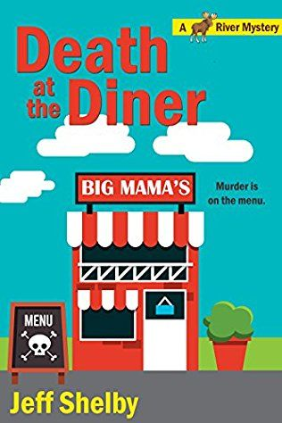 Death At The Diner (2016) (The seventh book in the Moose River Mystery series) A novel by Jeff Shelby