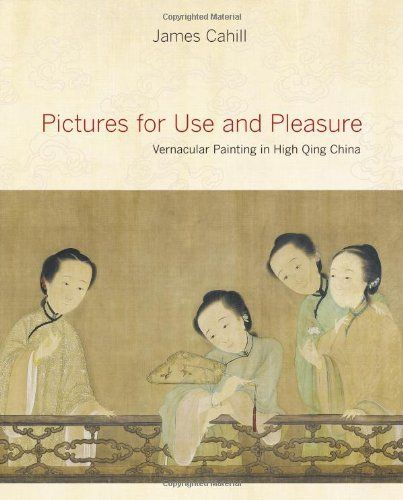 Pictures for Use and Pleasure: Vernacular Painting in High Qing China by James Cahill. Save 29 Off!. $39.03. Publisher: University of California Press; 1 edition (September 1, 2010). Author: James Cahill. 280 pages. Publication: September 1, 2010