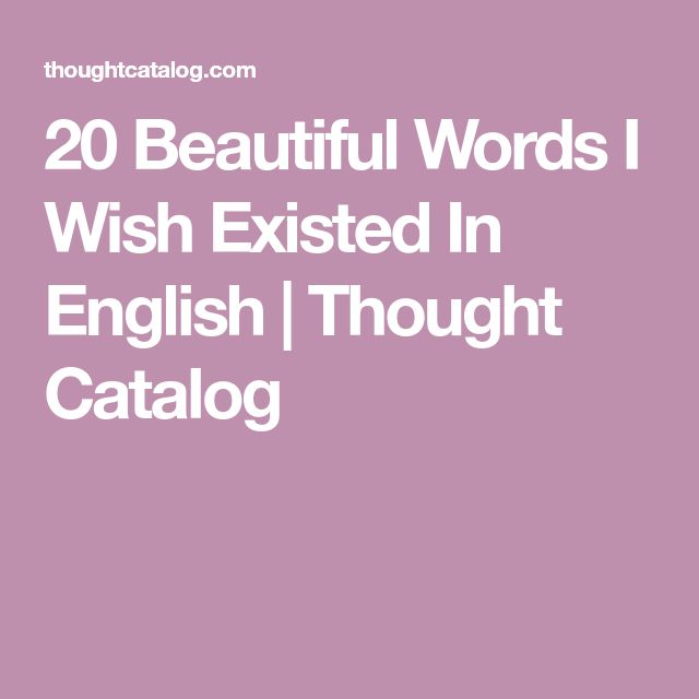 20 Beautiful Words I Wish Existed In English | Thought Catalog