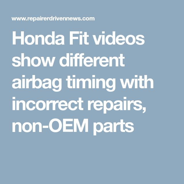 Honda Fit videos show different airbag timing with incorrect repairs, non-OEM parts