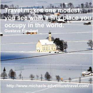 Travel makes one modest, you see what a tiny place you occupy in the world. Gustave Flaubert