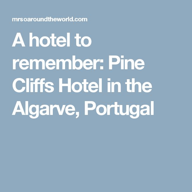 A hotel to remember: Pine Cliffs Hotel in the Algarve, Portugal