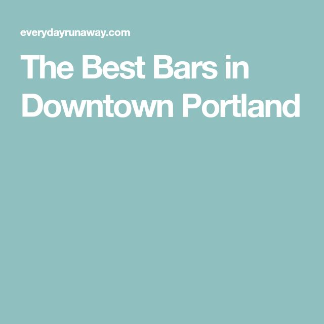 The Best Bars in Downtown Portland